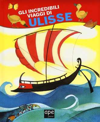 Gli incredibili viaggi di Ulisse. Ediz. a colori
