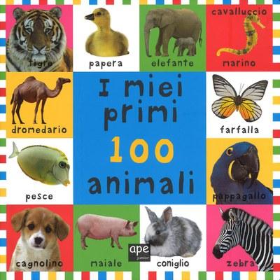 I miei primi 100 animali. Ediz. illustrata
