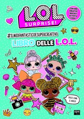 L.O.L. Surprise! - Il mio fantastico e supercreativo libro delle LOL